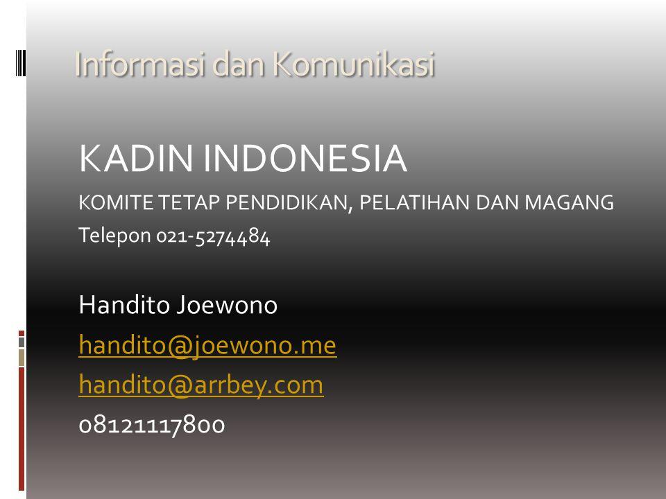 Informasi dan Komunikasi KADIN INDONESIA KOMITE TETAP PENDIDIKAN, PELATIHAN DAN MAGANG Telepon 021-5274484 Handito Joewono handito@joewono.me handito@arrbey.com 08121117800
