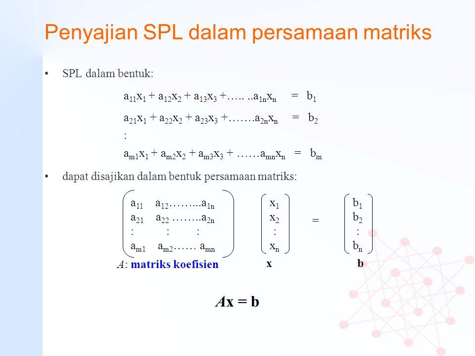 Penyajian SPL dalam persamaan matriks SPL dalam bentuk: dapat disajikan dalam bentuk persamaan matriks: a 11 x 1 + a 12 x 2 + a 13 x 3 +…....a 1n x n