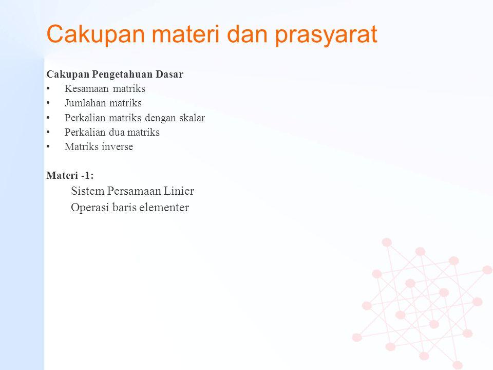 Cakupan materi dan prasyarat Cakupan Pengetahuan Dasar Kesamaan matriks Jumlahan matriks Perkalian matriks dengan skalar Perkalian dua matriks Matriks