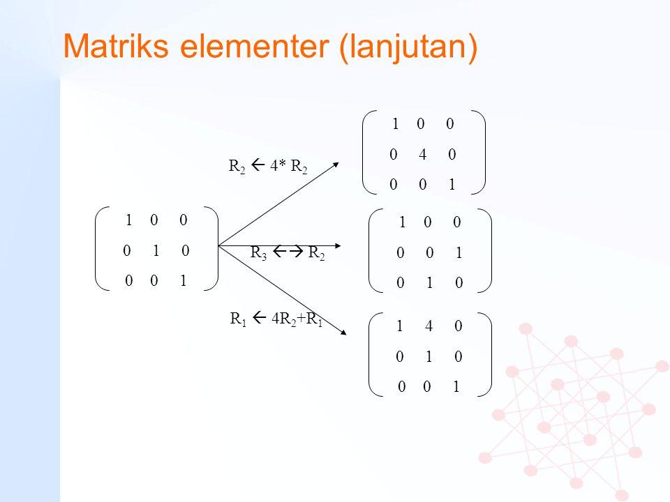 Matriks elementer (lanjutan) R 2  4* R 2 R 3  R 2 1 0 0 0 0 1 0 1 0 R 1  4R 2 +R 1 1 0 0 0 1 0 0 0 1 1 0 0 0 4 0 0 0 1 1 4 0 0 1 0 0 0 1