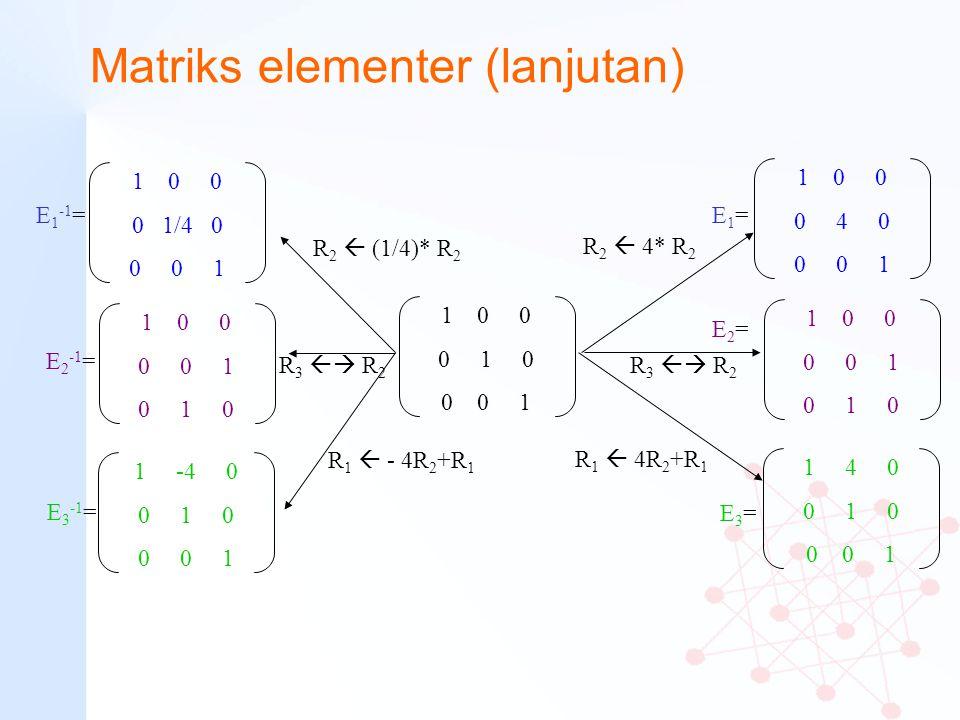 Matriks elementer (lanjutan) R 2  4* R 2 R 3  R 2 1 0 0 0 0 1 0 1 0 R 1  4R 2 +R 1 1 0 0 0 1 0 0 0 1 1 0 0 0 4 0 0 0 1 1 4 0 0 1 0 0 0 1 R 2  (1/