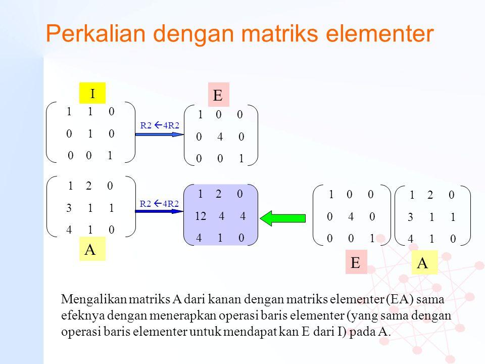 Perkalian dengan matriks elementer 1 2 0 3 1 1 4 1 0 1 0 0 0 4 0 0 0 1 1 1 0 0 1 0 0 0 1 1 0 0 0 4 0 0 0 1 1 2 0 3 1 1 4 1 0 1 2 0 12 4 4 4 1 0 E A E