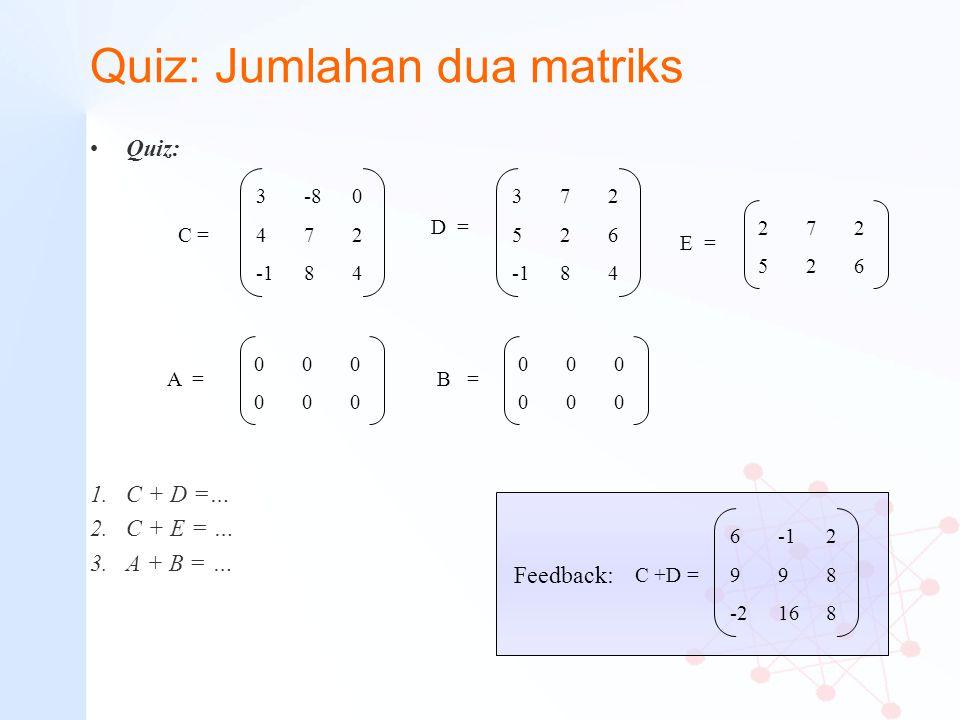 Quiz: Jumlahan dua matriks Quiz: 1.C + D =… 2.C + E = … 3.A + B = … 3-80 472 -184 C = D = 372 526 -184 E = 272526272526 000000000000 A = 000000000000