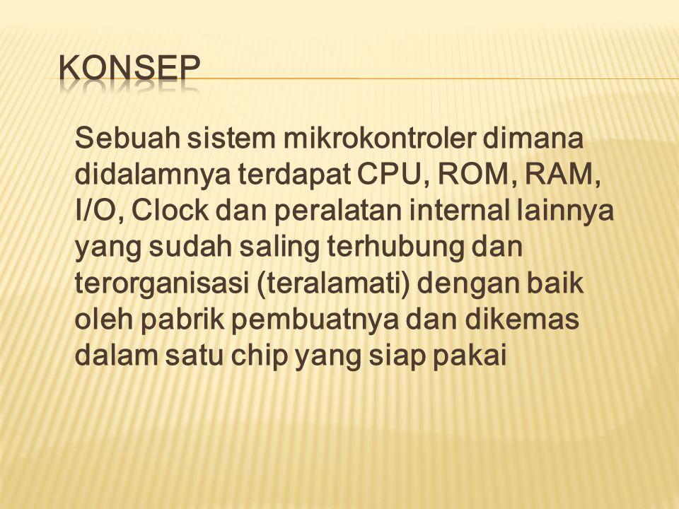 Sebuah sistem mikrokontroler dimana didalamnya terdapat CPU, ROM, RAM, I/O, Clock dan peralatan internal lainnya yang sudah saling terhubung dan terorganisasi (teralamati) dengan baik oleh pabrik pembuatnya dan dikemas dalam satu chip yang siap pakai