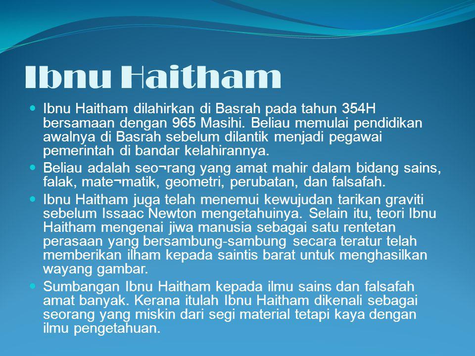 Ibnu Haitham Ibnu Haitham dilahirkan di Basrah pada tahun 354H bersamaan dengan 965 Masihi. Beliau memulai pendidikan awalnya di Basrah sebelum dilant