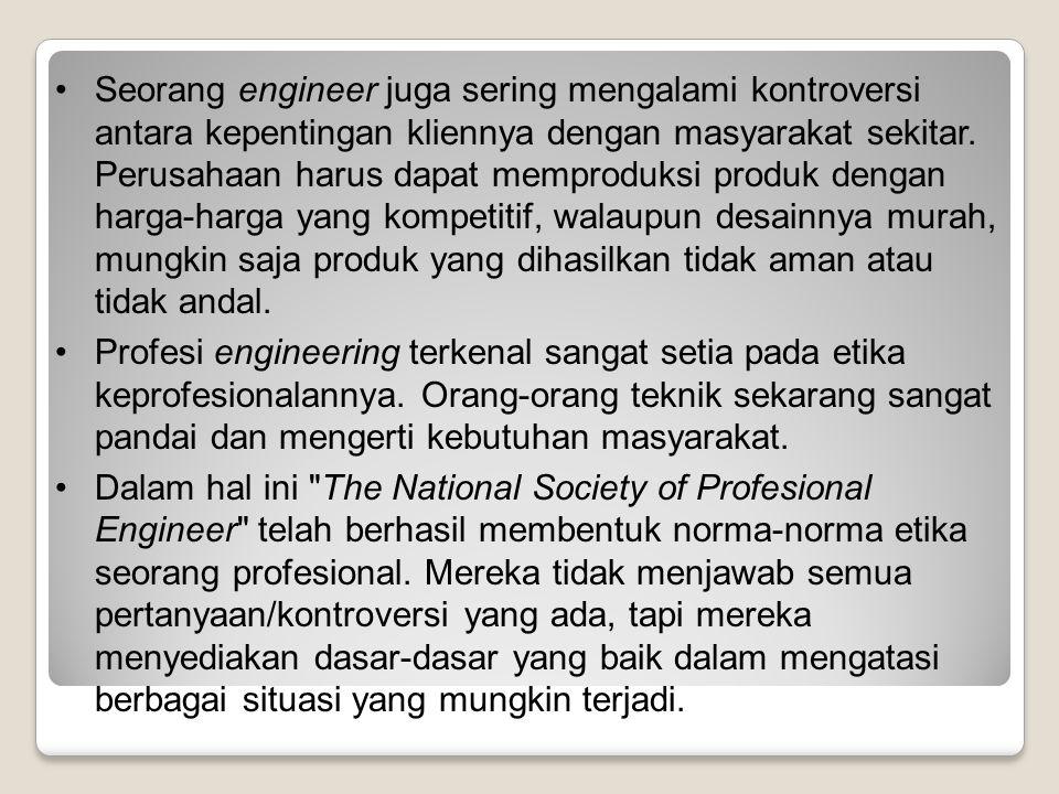 Seorang engineer juga sering mengalami kontroversi antara kepentingan kliennya dengan masyarakat sekitar. Perusahaan harus dapat memproduksi produk de