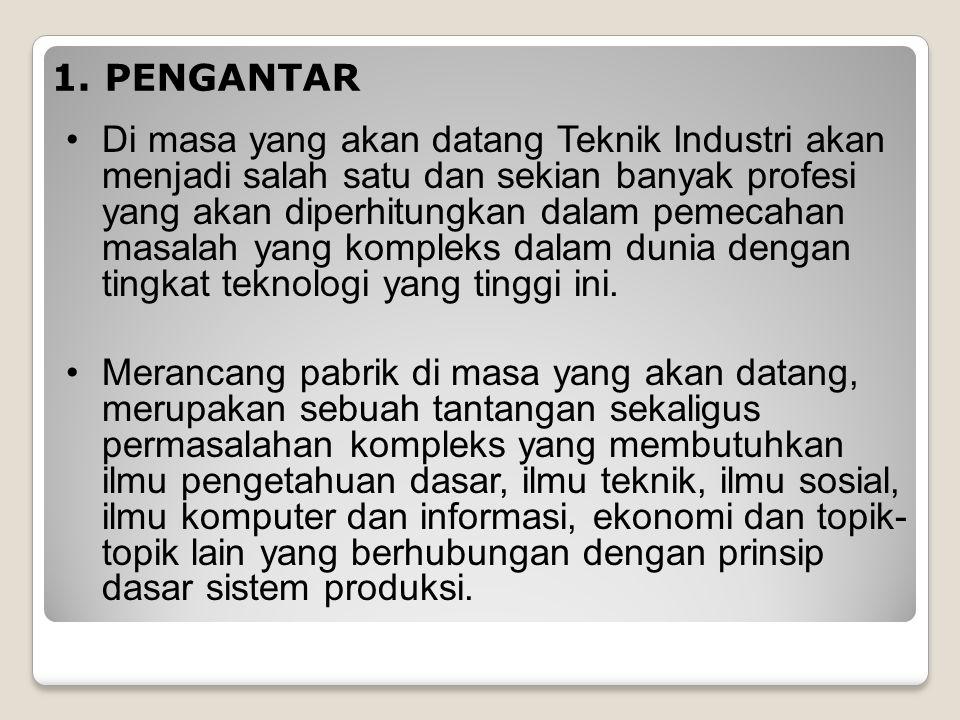 Dalam pembangunan bidang industri dan perdagangan, profesi Teknik Industri diharapkan mempunyai peranan sebagai berikut : membantu secara langsung pengembangan industri melalui peningkatan nilai tambah produk industri.