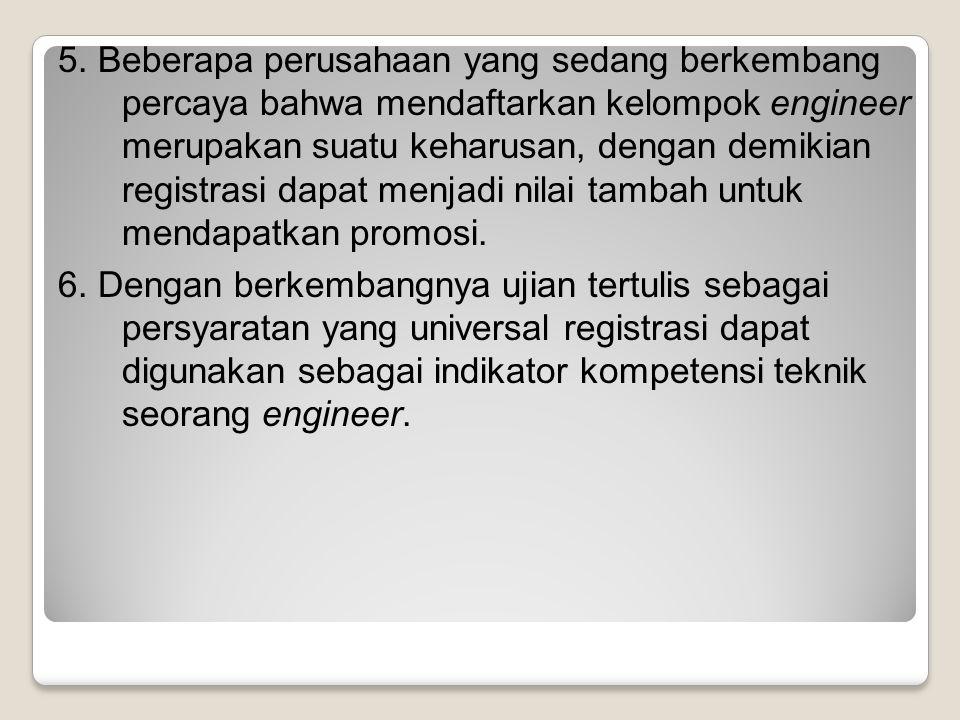 5. Beberapa perusahaan yang sedang berkembang percaya bahwa mendaftarkan kelompok engineer merupakan suatu keharusan, dengan demikian registrasi dapat