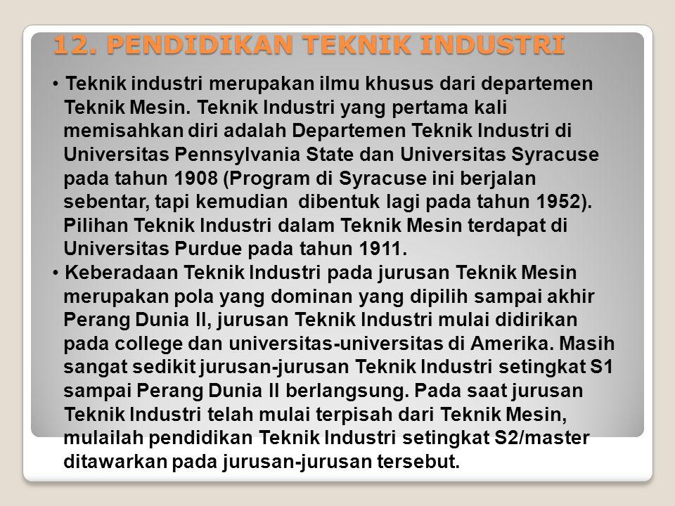 12. PENDIDIKAN TEKNIK INDUSTRI Teknik industri merupakan ilmu khusus dari departemen Teknik Mesin. Teknik Industri yang pertama kali memisahkan diri a
