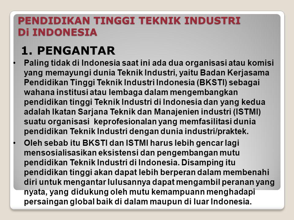 PENDIDIKAN TINGGI TEKNIK INDUSTRI Di INDONESIA 1. PENGANTAR Paling tidak di lndonesia saat ini ada dua organisasi atau komisi yang memayungi dunia Tek
