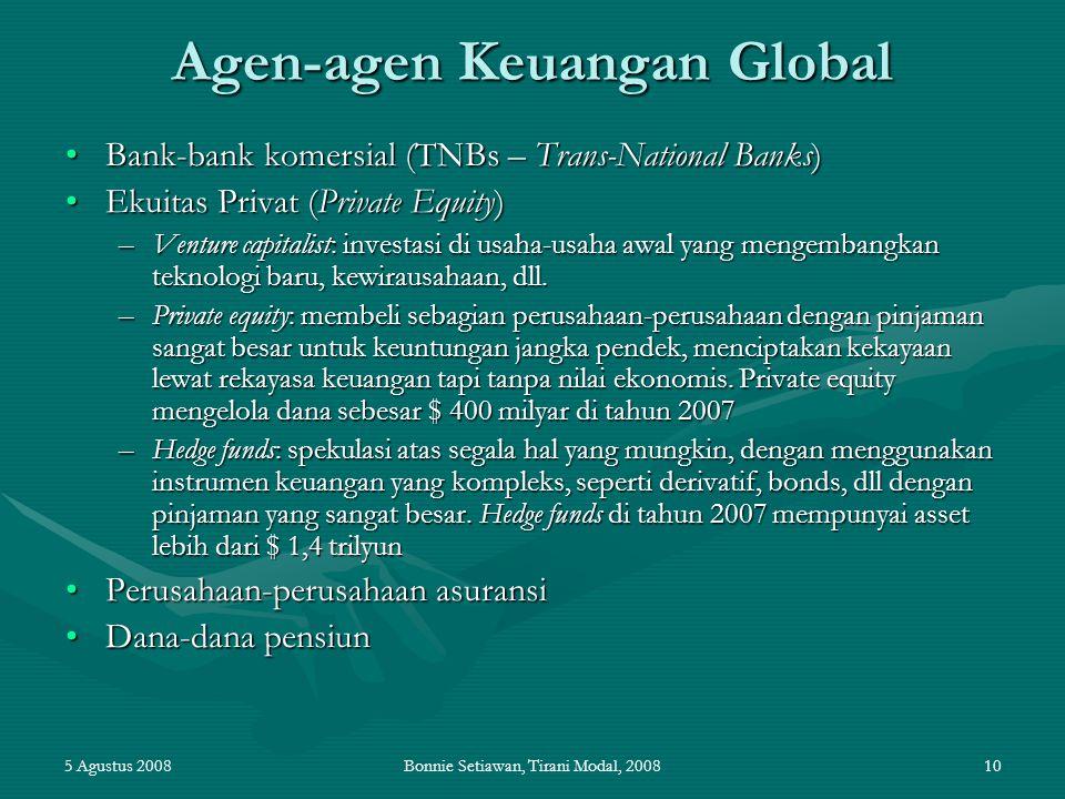 5 Agustus 2008Bonnie Setiawan, Tirani Modal, 200810 Agen-agen Keuangan Global Bank-bank komersial (TNBs – Trans-National Banks)Bank-bank komersial (TN