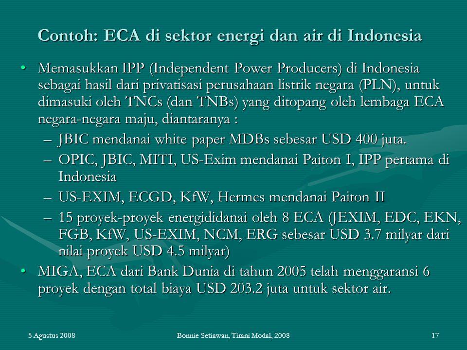 5 Agustus 2008Bonnie Setiawan, Tirani Modal, 200817 Contoh: ECA di sektor energi dan air di Indonesia Memasukkan IPP (Independent Power Producers) di