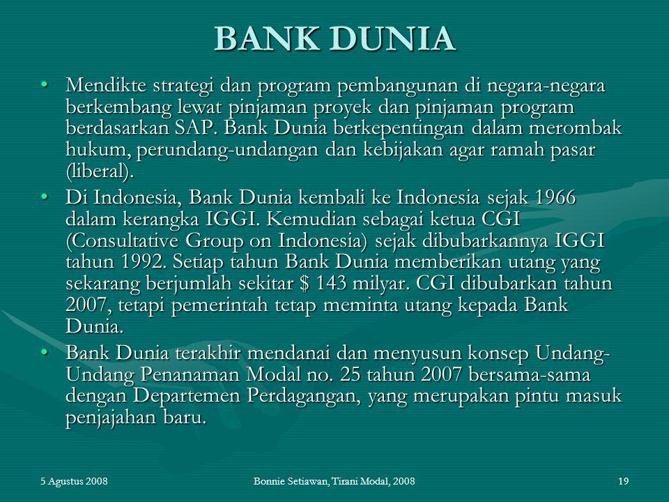 5 Agustus 2008Bonnie Setiawan, Tirani Modal, 200819 BANK DUNIA Mendikte strategi dan program pembangunan di negara-negara berkembang lewat pinjaman pr
