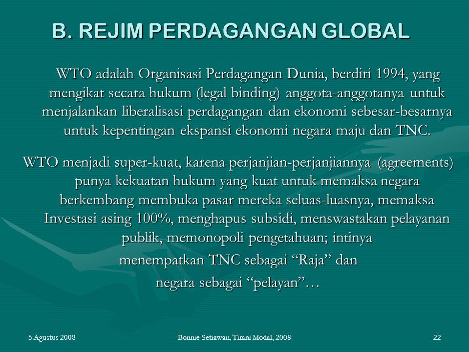 5 Agustus 2008Bonnie Setiawan, Tirani Modal, 200822 B. REJIM PERDAGANGAN GLOBAL WTO adalah Organisasi Perdagangan Dunia, berdiri 1994, yang mengikat s