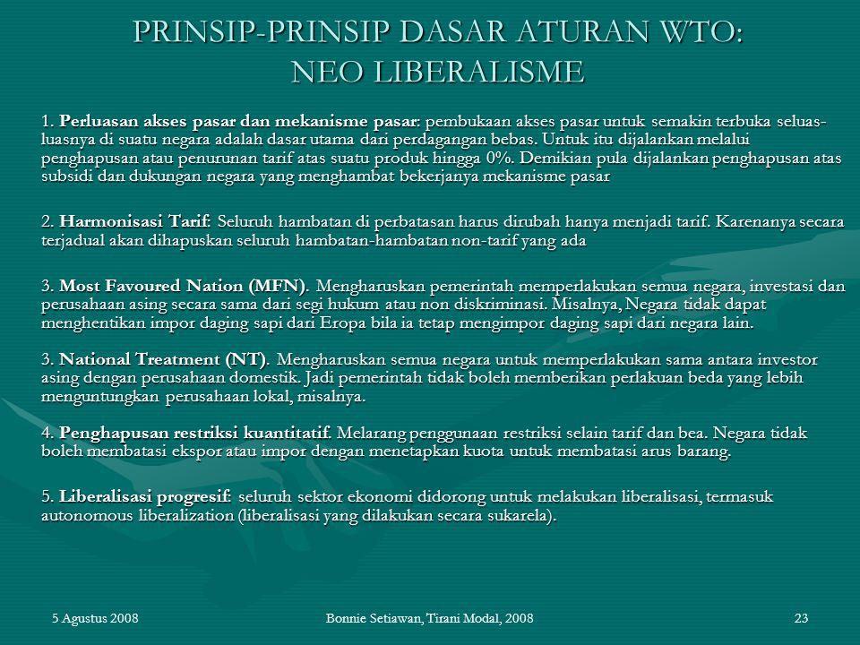 5 Agustus 2008Bonnie Setiawan, Tirani Modal, 200823 PRINSIP-PRINSIP DASAR ATURAN WTO: NEO LIBERALISME 1. Perluasan akses pasar dan mekanisme pasar: pe
