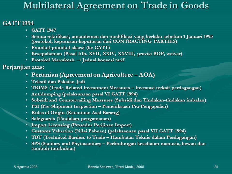 5 Agustus 2008Bonnie Setiawan, Tirani Modal, 200826 Multilateral Agreement on Trade in Goods GATT 1994 GATT 1947GATT 1947 Semua rektifikasi, amandemen