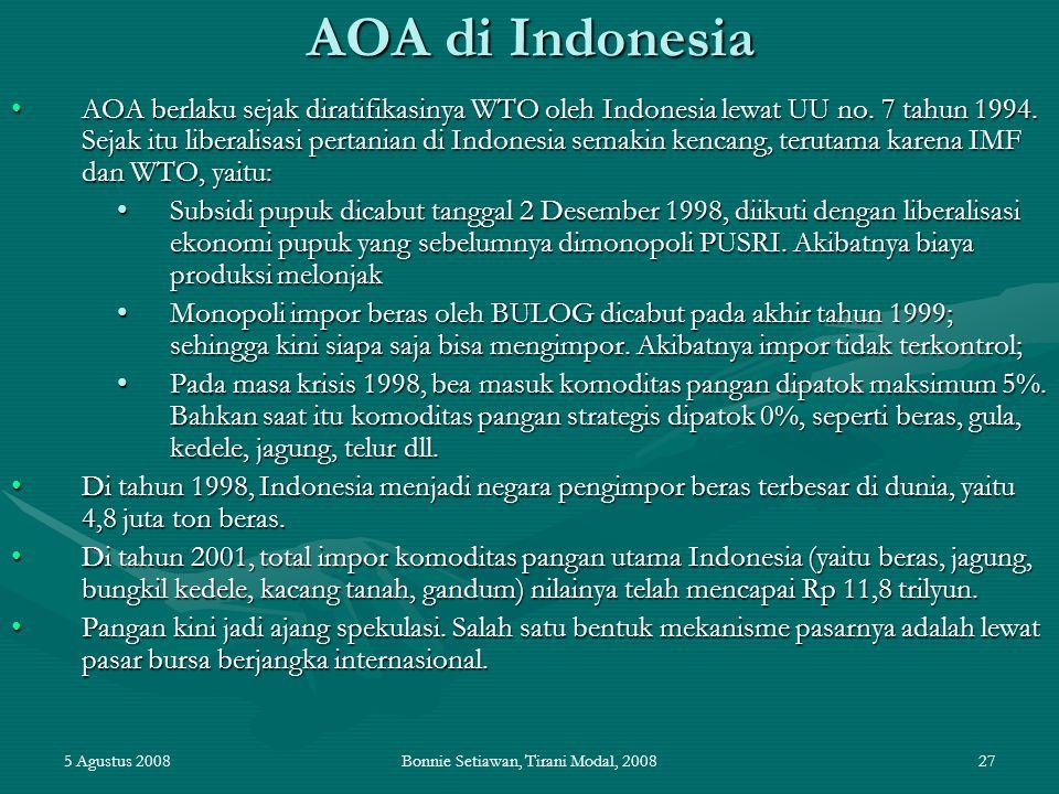 5 Agustus 2008Bonnie Setiawan, Tirani Modal, 200827 AOA di Indonesia AOA berlaku sejak diratifikasinya WTO oleh Indonesia lewat UU no. 7 tahun 1994. S