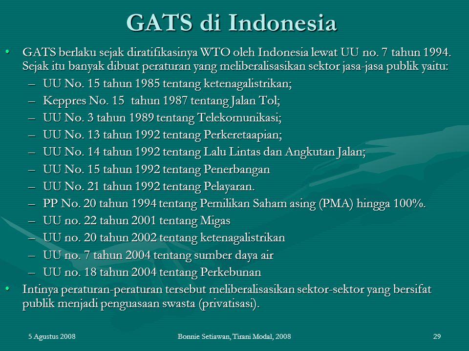 5 Agustus 2008Bonnie Setiawan, Tirani Modal, 200829 GATS di Indonesia GATS berlaku sejak diratifikasinya WTO oleh Indonesia lewat UU no. 7 tahun 1994.