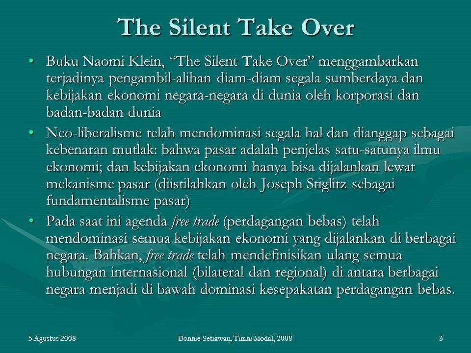 "5 Agustus 2008Bonnie Setiawan, Tirani Modal, 20083 The Silent Take Over Buku Naomi Klein, ""The Silent Take Over"" menggambarkan terjadinya pengambil-al"