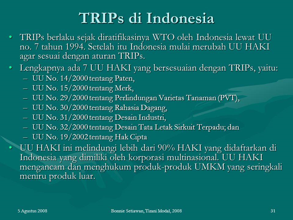 5 Agustus 2008Bonnie Setiawan, Tirani Modal, 200831 TRIPs di Indonesia TRIPs berlaku sejak diratifikasinya WTO oleh Indonesia lewat UU no. 7 tahun 199