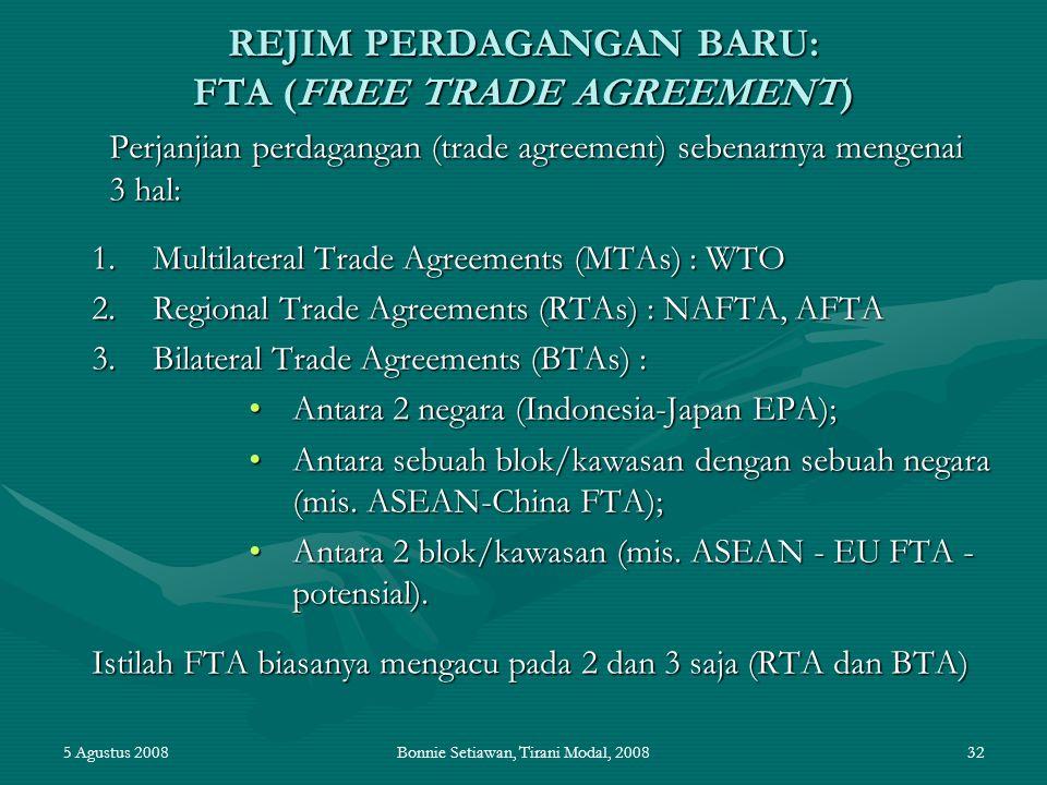 5 Agustus 2008Bonnie Setiawan, Tirani Modal, 200832 REJIM PERDAGANGAN BARU: FTA (FREE TRADE AGREEMENT) Perjanjian perdagangan (trade agreement) sebena