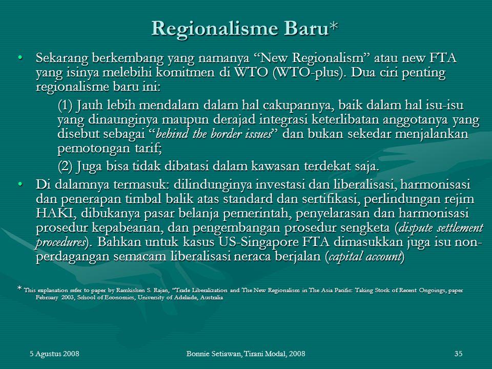 "5 Agustus 2008Bonnie Setiawan, Tirani Modal, 200835 Regionalisme Baru* Sekarang berkembang yang namanya ""New Regionalism"" atau new FTA yang isinya mel"