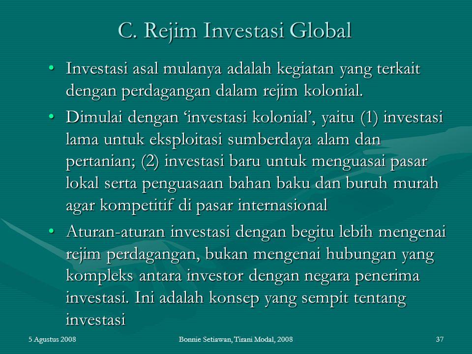 5 Agustus 2008Bonnie Setiawan, Tirani Modal, 200837 C. Rejim Investasi Global Investasi asal mulanya adalah kegiatan yang terkait dengan perdagangan d