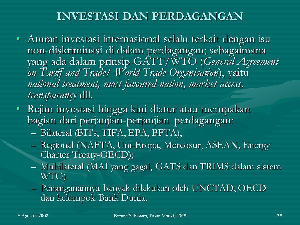 5 Agustus 2008Bonnie Setiawan, Tirani Modal, 200838 INVESTASI DAN PERDAGANGAN Aturan investasi internasional selalu terkait dengan isu non-diskriminas