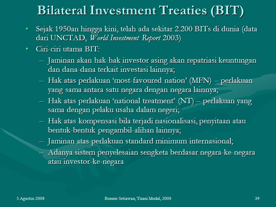 5 Agustus 2008Bonnie Setiawan, Tirani Modal, 200839 Bilateral Investment Treaties (BIT) Sejak 1950an hingga kini, telah ada sekitar 2.200 BITs di duni