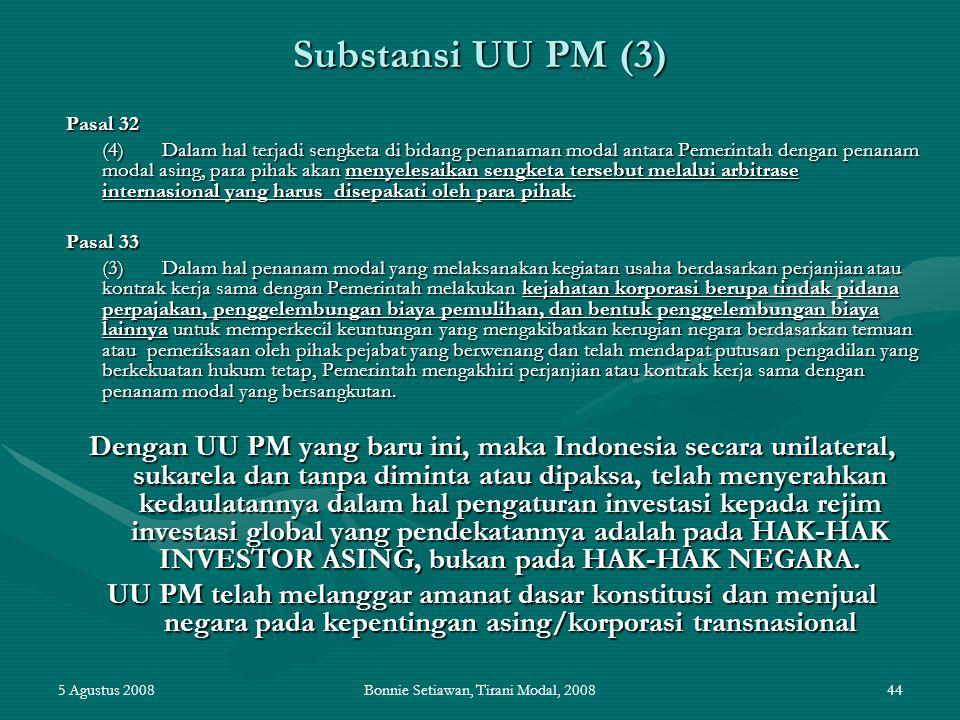 5 Agustus 2008Bonnie Setiawan, Tirani Modal, 200844 Substansi UU PM (3) Pasal 32 (4)Dalam hal terjadi sengketa di bidang penanaman modal antara Pemeri