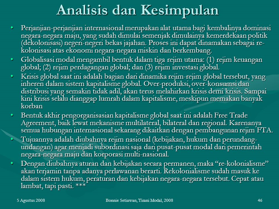 5 Agustus 2008Bonnie Setiawan, Tirani Modal, 200846 Analisis dan Kesimpulan Perjanjian-perjanjian internasional merupakan alat utama bagi kembalinya d
