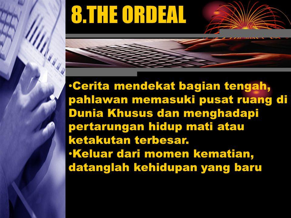 8.THE ORDEAL Cerita mendekat bagian tengah, pahlawan memasuki pusat ruang di Dunia Khusus dan menghadapi pertarungan hidup mati atau ketakutan terbesa