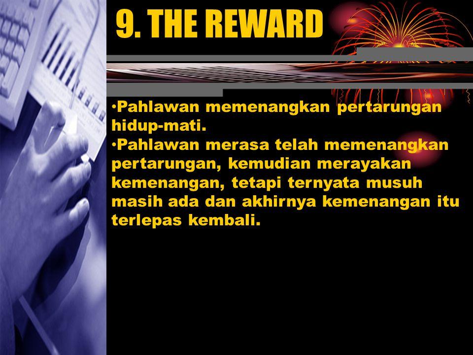 9. THE REWARD Pahlawan memenangkan pertarungan hidup-mati. Pahlawan merasa telah memenangkan pertarungan, kemudian merayakan kemenangan, tetapi ternya