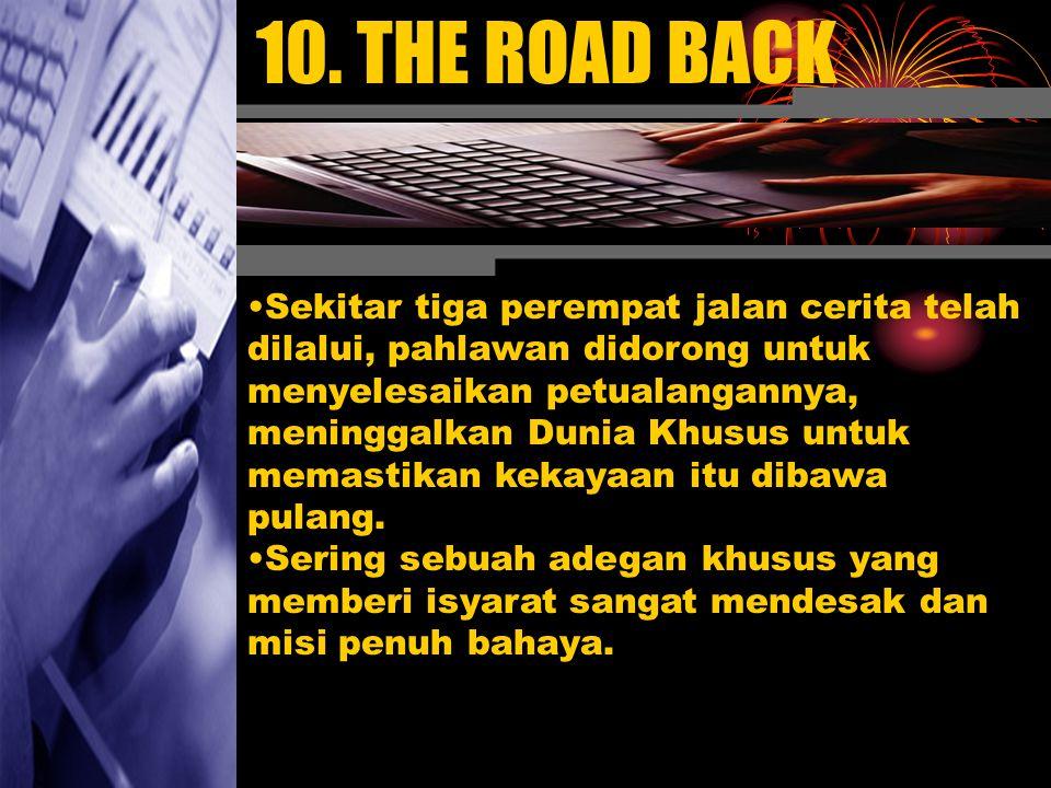 10. THE ROAD BACK Sekitar tiga perempat jalan cerita telah dilalui, pahlawan didorong untuk menyelesaikan petualangannya, meninggalkan Dunia Khusus un