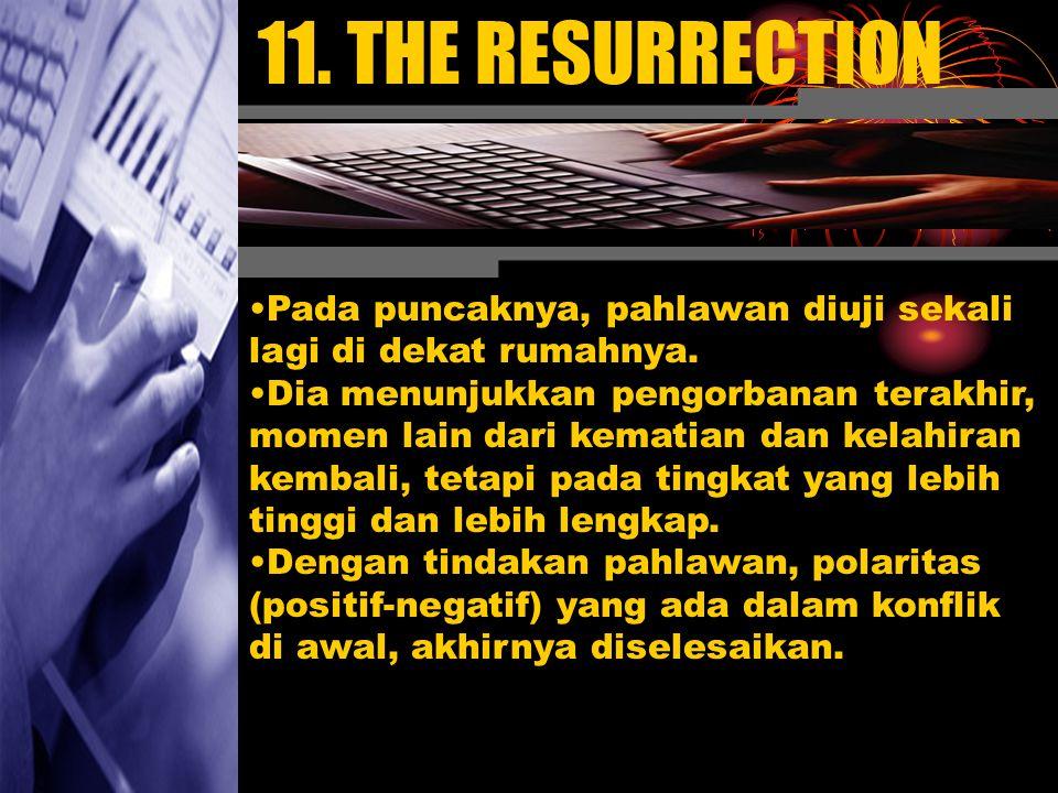 11. THE RESURRECTION Pada puncaknya, pahlawan diuji sekali lagi di dekat rumahnya. Dia menunjukkan pengorbanan terakhir, momen lain dari kematian dan