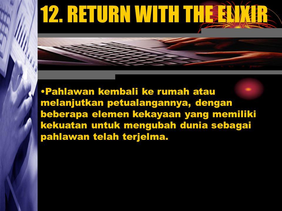 12. RETURN WITH THE ELIXIR Pahlawan kembali ke rumah atau melanjutkan petualangannya, dengan beberapa elemen kekayaan yang memiliki kekuatan untuk men