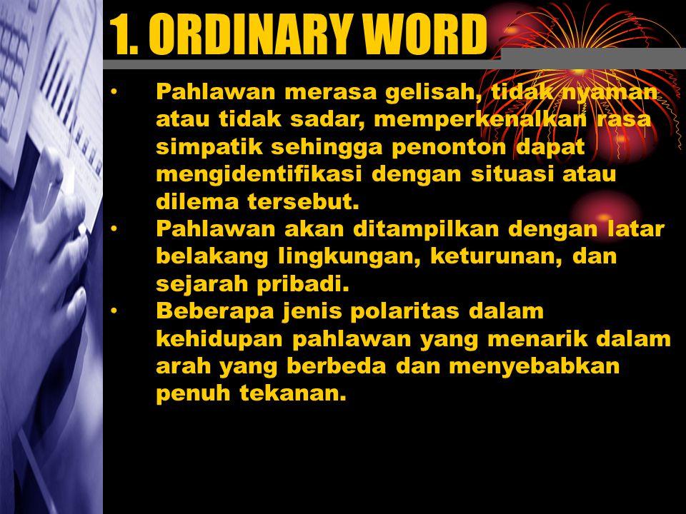 1. ORDINARY WORD Pahlawan merasa gelisah, tidak nyaman atau tidak sadar, memperkenalkan rasa simpatik sehingga penonton dapat mengidentifikasi dengan