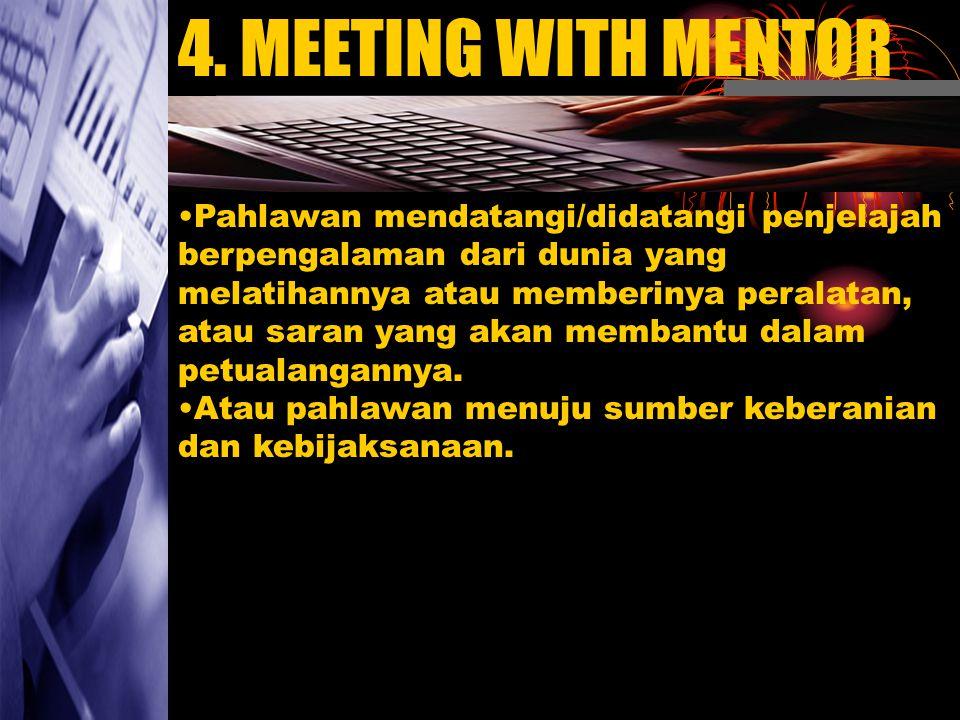 4. MEETING WITH MENTOR Pahlawan mendatangi/didatangi penjelajah berpengalaman dari dunia yang melatihannya atau memberinya peralatan, atau saran yang