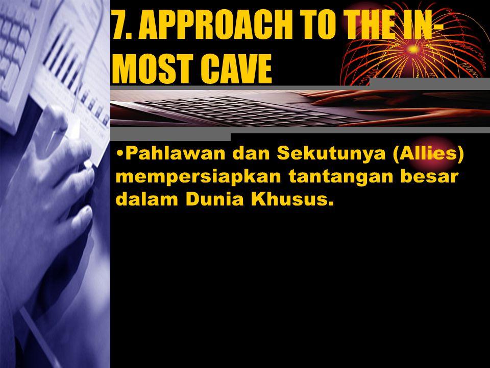 7. APPROACH TO THE IN- MOST CAVE Pahlawan dan Sekutunya (Allies) mempersiapkan tantangan besar dalam Dunia Khusus.