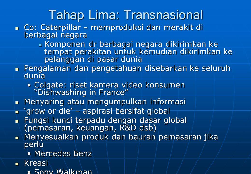 Tahap Lima: Transnasional Penjualan, investasi dan operasi berada di banyak negara Penjualan, investasi dan operasi berada di banyak negara Perusahaan