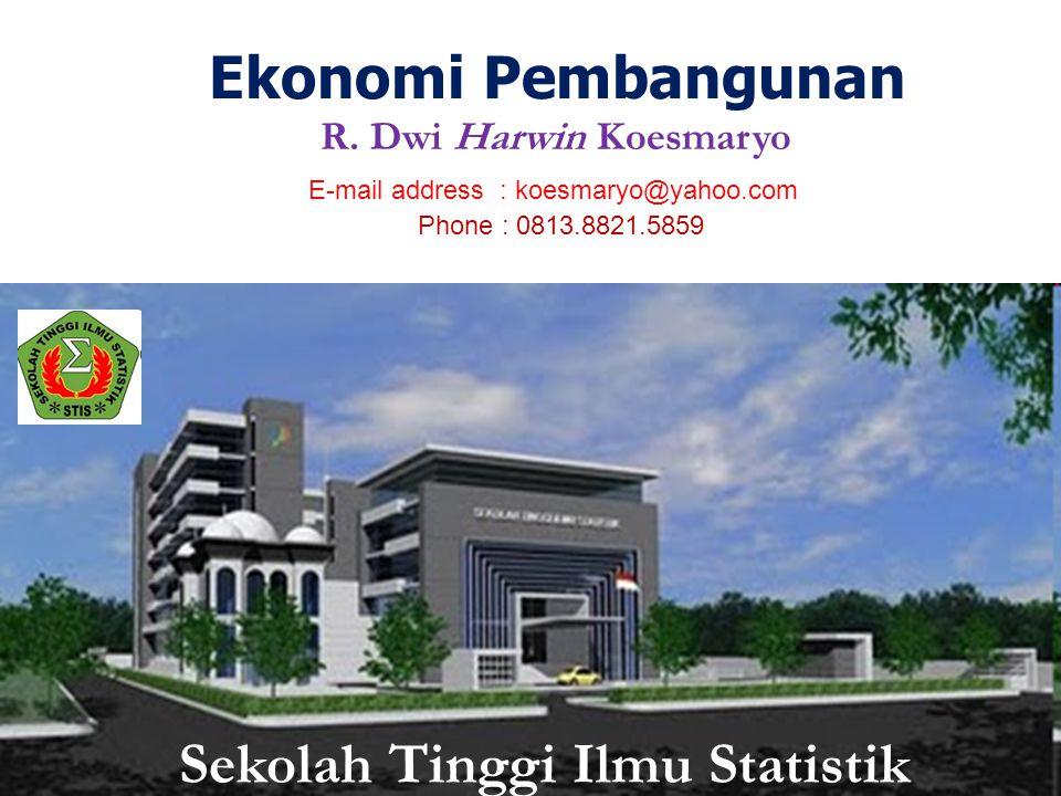 Sekolah Tinggi Ilmu Statistik Ekonomi Pembangunan R. Dwi Harwin Koesmaryo E-mail address : koesmaryo@yahoo.com Phone : 0813.8821.5859