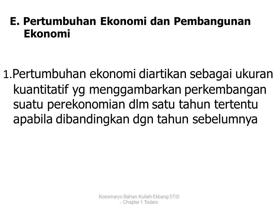 E. Pertumbuhan Ekonomi dan Pembangunan Ekonomi 1. Pertumbuhan ekonomi diartikan sebagai ukuran kuantitatif yg menggambarkan perkembangan suatu perekon