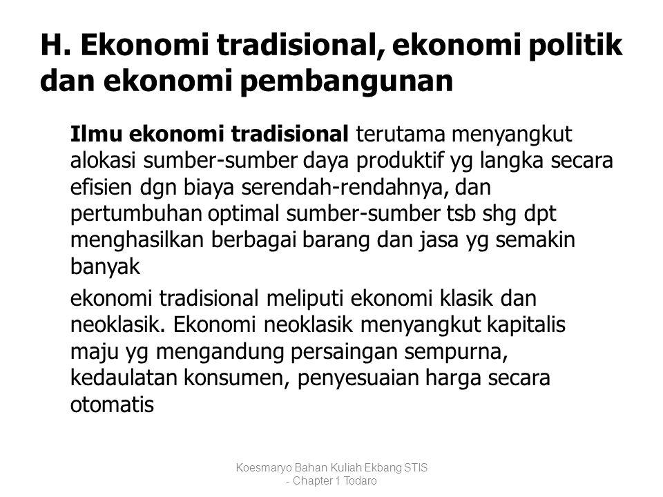 H. Ekonomi tradisional, ekonomi politik dan ekonomi pembangunan Ilmu ekonomi tradisional terutama menyangkut alokasi sumber-sumber daya produktif yg l