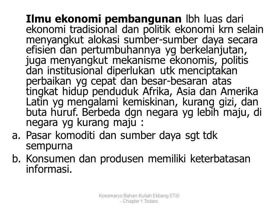 Ilmu ekonomi pembangunan lbh luas dari ekonomi tradisional dan politik ekonomi krn selain menyangkut alokasi sumber-sumber daya secara efisien dan per