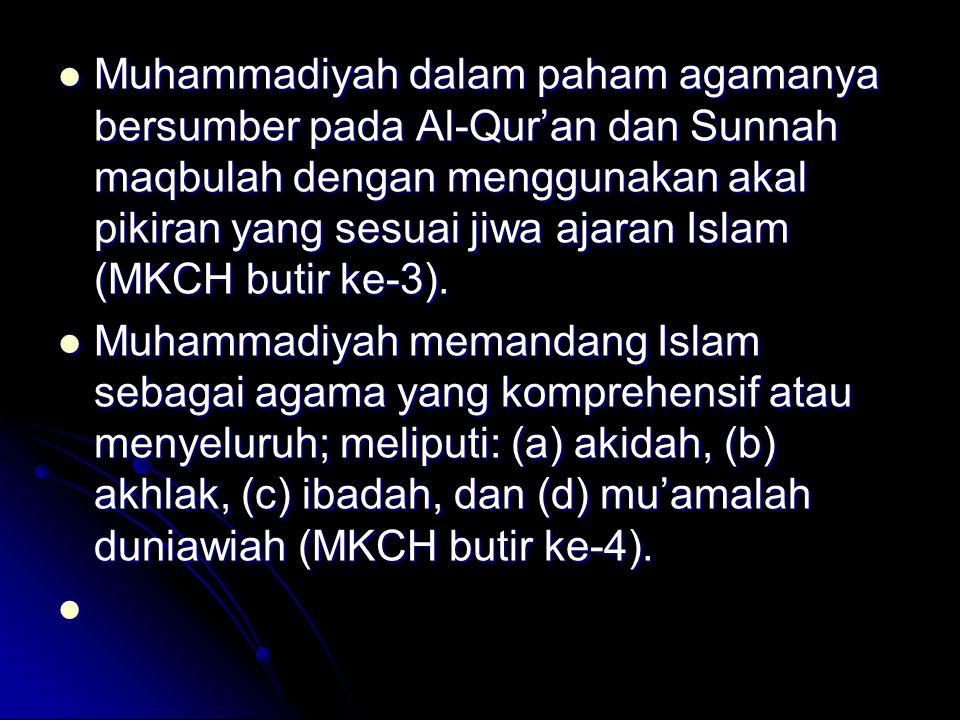Muhammadiyah dalam paham agamanya bersumber pada Al-Qur'an dan Sunnah maqbulah dengan menggunakan akal pikiran yang sesuai jiwa ajaran Islam (MKCH but