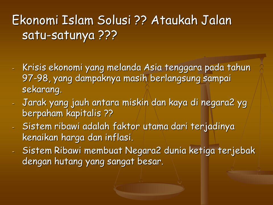 Ekonomi Islam Solusi . Ataukah Jalan satu-satunya .