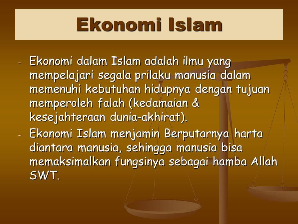Ekonomi Islam - Ekonomi dalam Islam adalah ilmu yang mempelajari segala prilaku manusia dalam memenuhi kebutuhan hidupnya dengan tujuan memperoleh falah (kedamaian & kesejahteraan dunia-akhirat).