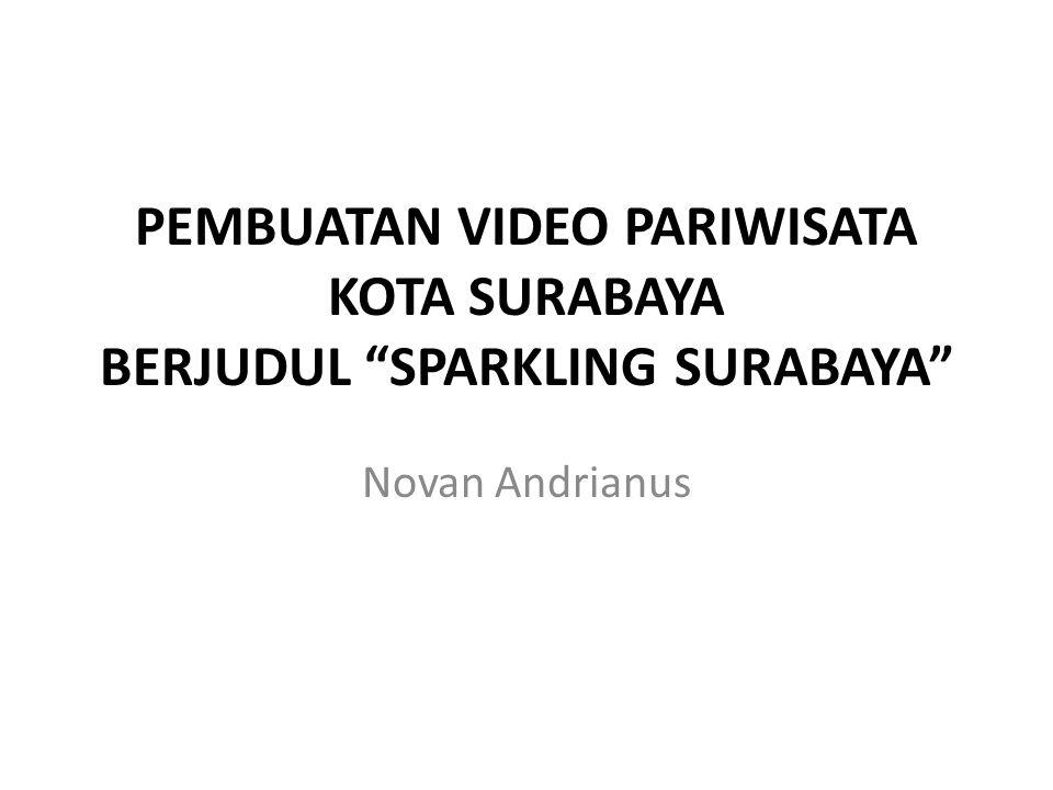 """PEMBUATAN VIDEO PARIWISATA KOTA SURABAYA BERJUDUL """"SPARKLING SURABAYA"""" Novan Andrianus"""