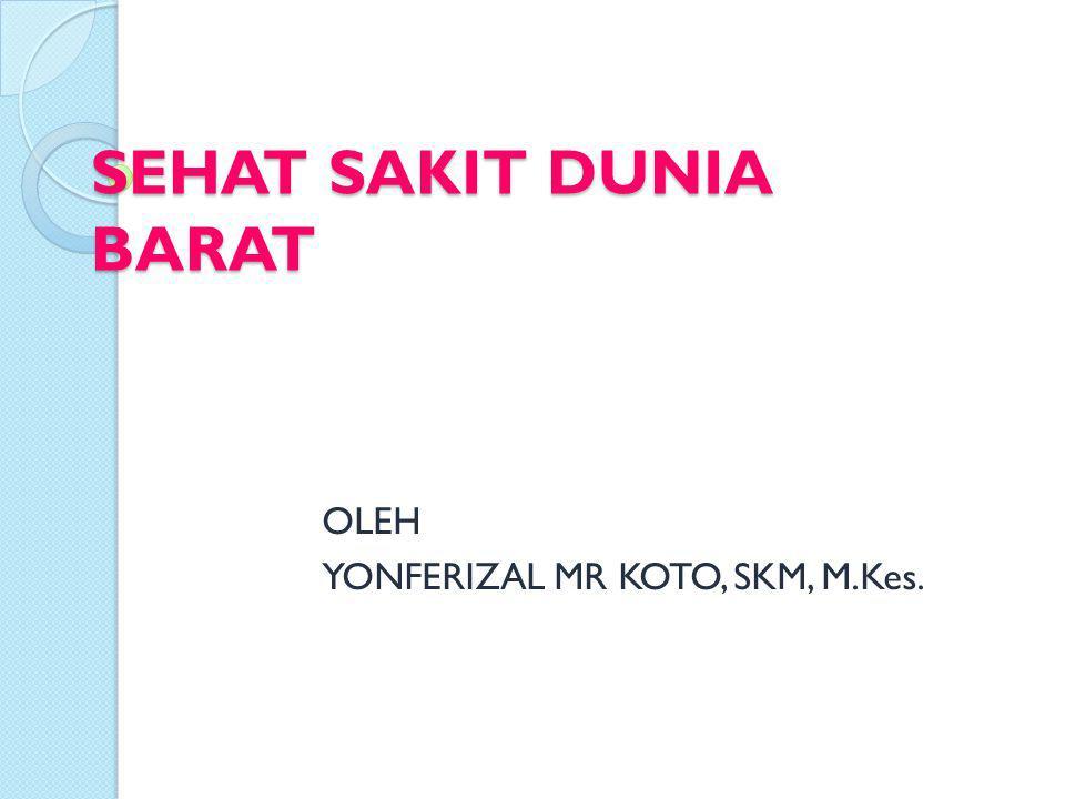 SEHAT SAKIT DUNIA BARAT OLEH YONFERIZAL MR KOTO, SKM, M.Kes.