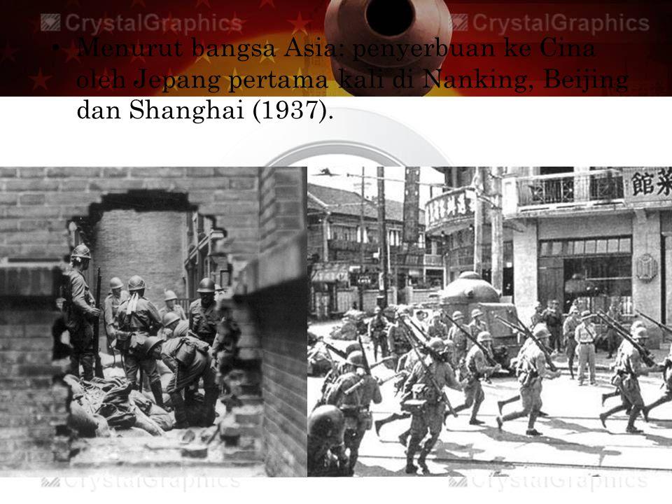 Menurut bangsa Asia: penyerbuan ke Cina oleh Jepang pertama kali di Nanking, Beijing dan Shanghai (1937).
